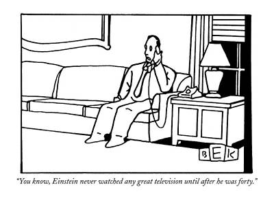 Bloomers Drawing - You Know, Einstein Never Watched Any Great by Bruce Eric Kaplan