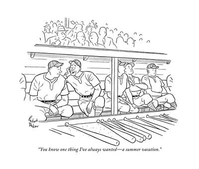 Dugouts Drawing - You Know One Thing I've Always Wanted - A Summer by Richard Decker