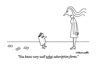 Magazines Drawing - You Know Very Well What Subscription Forms by Charles Barsotti