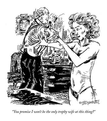 Dating Drawing - You Promise I Won't Be The Only Trophy Wife by William Hamilton