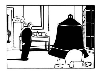 Bell Drawing - 'you Rang?' by Bruce Eric Kaplan