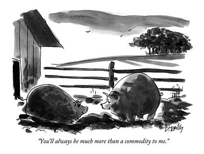 Barnyard Drawing - You'll Always Be Much More Than A Commodity To Me by Donald Reilly