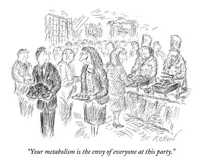Parties Drawing - Your Metabolism Is The Envy Of Everyone At This by Edward Koren