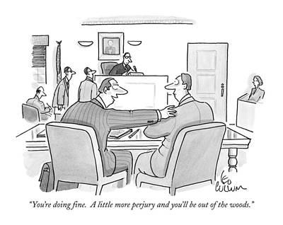 You're Doing Fine.  A Little More Perjury Art Print by Leo Cullum