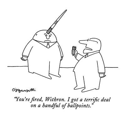 Ballpoint Drawing - You're Fired by Charles Barsotti
