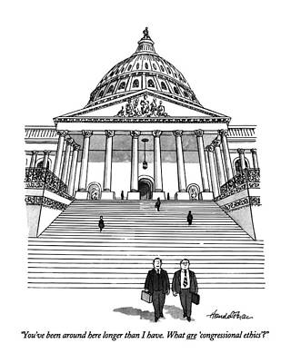 Capitol Building Drawing - You've Been Around Here Longer Than I Have. What by J.B. Handelsman