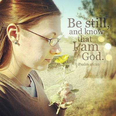 Inspirational Photograph - be Still, And Know That I Am God... by Traci Beeson