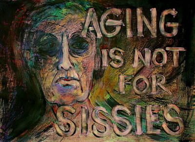 Abstrat Drawing - Aging Is Not For Sissies by Betty OHare