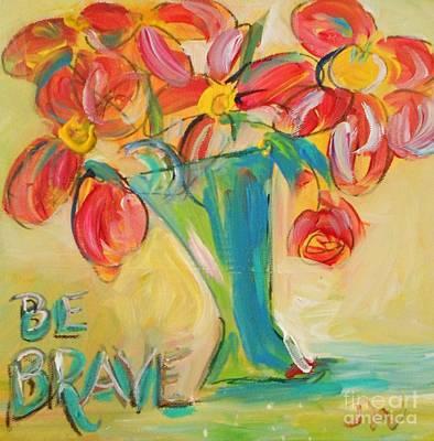 0eee36b7d0 Wall Art - Painting - Be Brave by Jill Morris