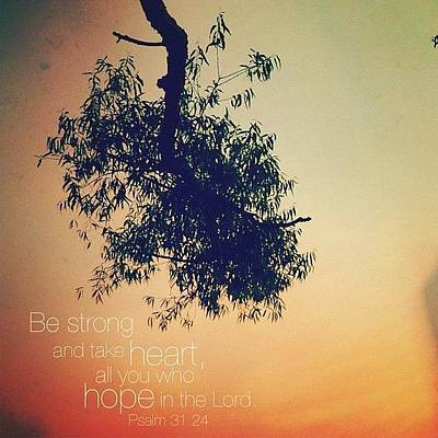 Inspirational Photograph - be Strong And Take Heart, All You Who by Traci Beeson