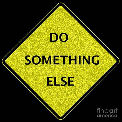 Digital Art - Do Something Else by Dale   Ford
