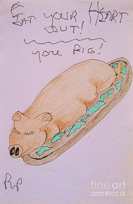 Drawing - Eat Your Heart Out You Pig by Roberto Prusso