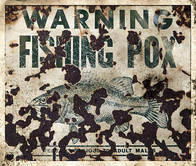 Photograph - Fishing Pox Contagious To Adult Males - Grungy Sign by John Stephens