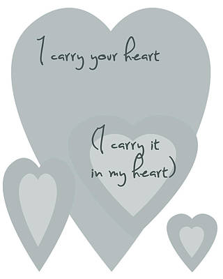 I Carry Your Heart I Carry It In My Heart - Grey Art Print