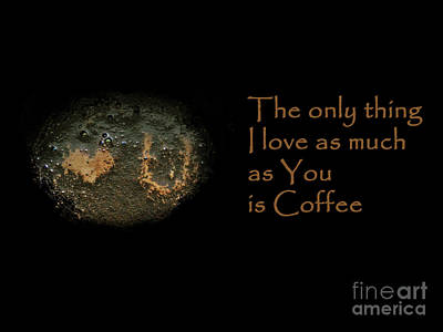 Photograph - I Love You And Coffee by Ausra Huntington nee Paulauskaite