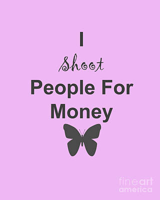 Photograph - I Shoot People For Money by Traci Cottingham