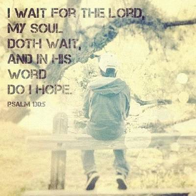 Inspirational Photograph - i Wait For The Lord, My Soul Doth by Traci Beeson