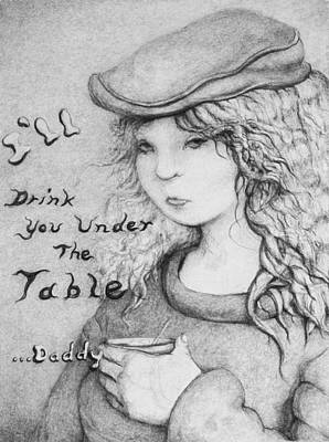 Drawing - I'll Drink You Under The Table Daddy by Louis Gleason
