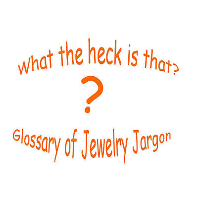 Jewelry - Jewelry Jargon by Dianne Brooks