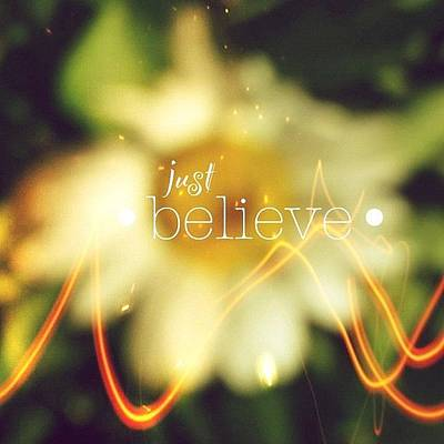 Inspirational Photograph - Just Believe.✨ ... Daisy Edit Number by Traci Beeson