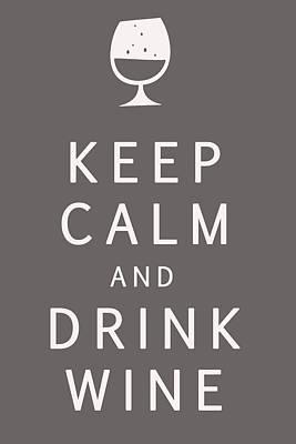 Digital Art - Keep Calm And Drink Wine by Georgia Fowler