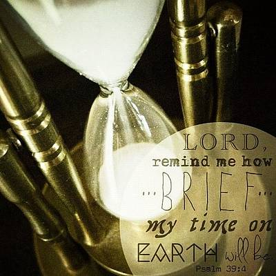 "Time Photograph - ""lord, Remind Me How Brief My Time On by Traci Beeson"