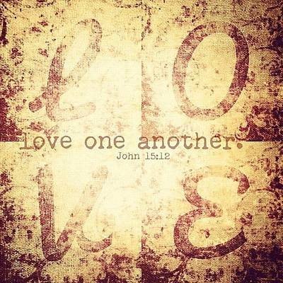 Inspirational Photograph - Love One Another. John 15:12💗 by Traci Beeson
