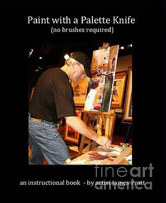 James Pratt Painting - Paint With A Palette Knife - No Brushes Required by James Pratt