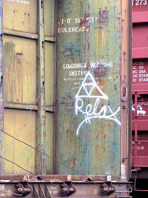 Photograph - Railyard Graffiti - Relax by Kathleen Grace