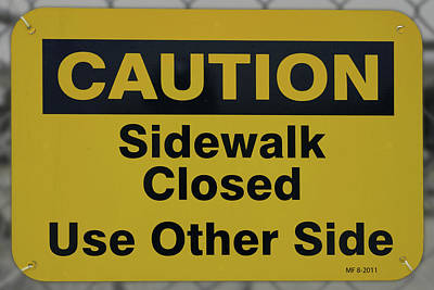 Photograph - Sign Sidewalk Closed by Michael Flood