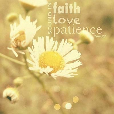Inspirational Photograph - ...sound In Faith, In Love, In by Traci Beeson