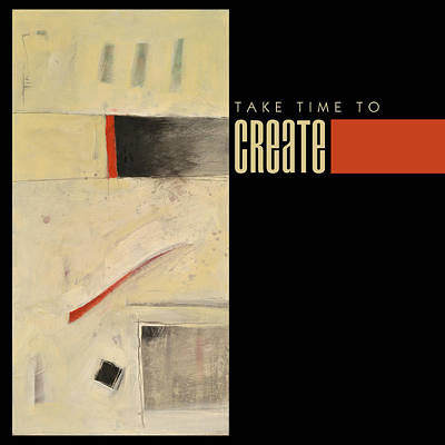 Take Time To Create Poster Art Print by Tim Nyberg