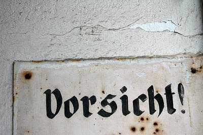 Photograph - Vorsicht - Caution - Old German Sign by Matthias Hauser