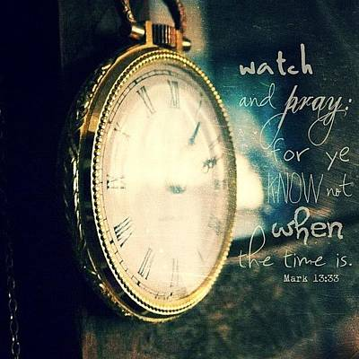 Inspirational Photograph - ...watch And Pray: For Ye Know Not by Traci Beeson