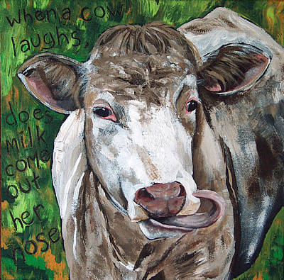 Laugh Painting - When A Cow Laughs by Racquel Morgan