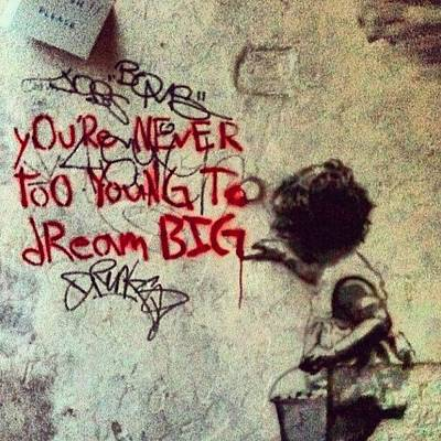 You're Never Too Young To Dream Big. - Art Print