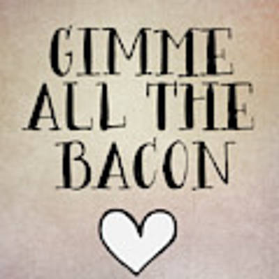 Gimme All The Bacon Art Print
