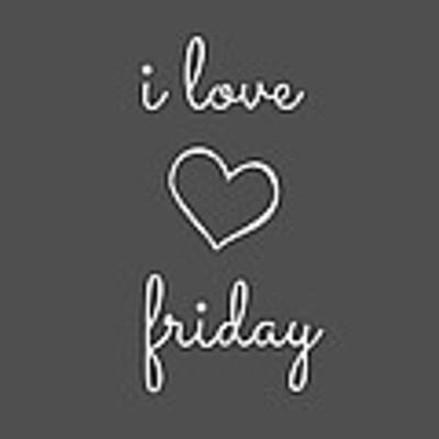 I Love Friday Art Print
