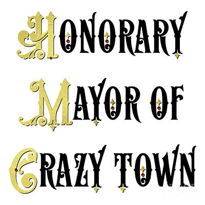 Honorary Mayor Of Crazy Town Gift For Your Boss Art Print by Tina Lavoie