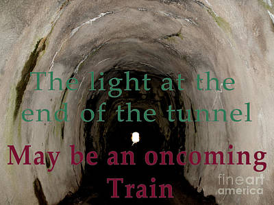 Absence Digital Art -  The Light At The End Of The Tunnel May Be An Oncoming Train  by Humorous Quotes