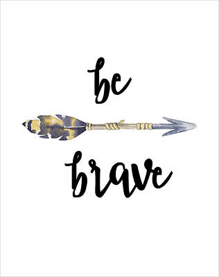 Digital Art - Be Brave by Jaime Friedman
