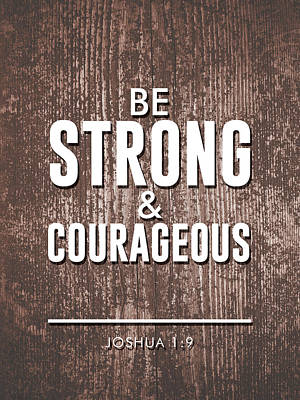 Beliefs Mixed Media - Be Strong And Courageous - Joshua 1 9 - Bible Verses Art by Studio Grafiikka