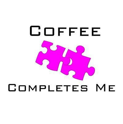 Photograph - Coffee Completes Me by Bill Owen