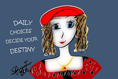 Daily Choices Decide Your Destiny Print by Sharon Augustin