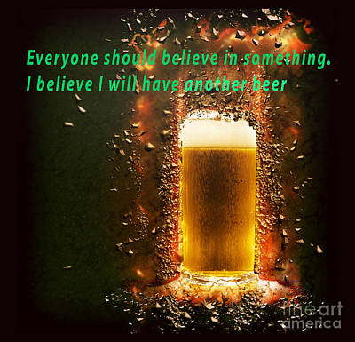 Believe Digital Art - Everyone Should Believe In Something. I Believe I Will Have Anot by Humorous Quotes