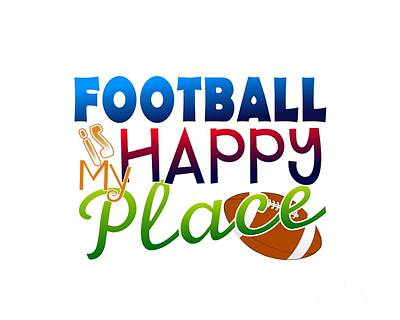 Digital Art - Football Is My Happy Place by Shelley Overton
