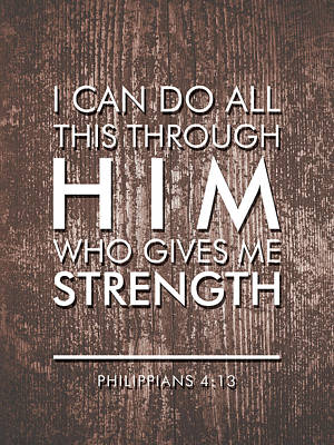 Beliefs Mixed Media - I Can Do All This Through Him Who Gives Me Strength - Philippians 4 13 by Studio Grafiikka