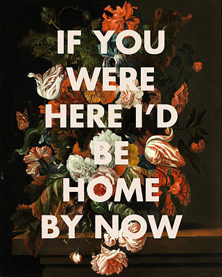 Digital Art - If You Were Here I'd Be Home By Now Print by Georgia Fowler
