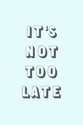 Its Not Too Late Art Print