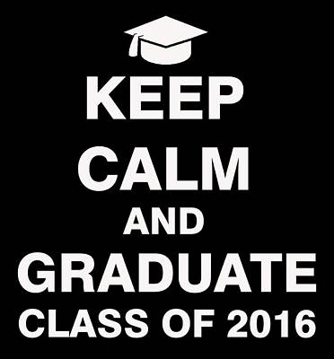 Graduation Gift Drawing - Keep Calm And Graduate Class Of 2016 by ES Design